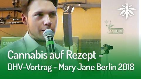 Cannabis auf Rezept (DHV-Vortrag - Mary Jane Berlin 2018)